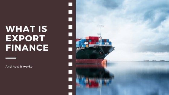 export finance explained | a guide to export finance
